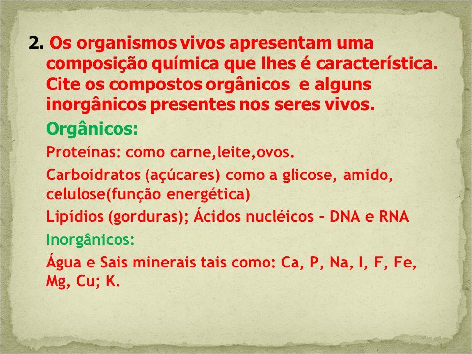 2. Os organismos vivos apresentam uma composição química que lhes é característica. Cite os compostos orgânicos e alguns inorgânicos presentes nos ser