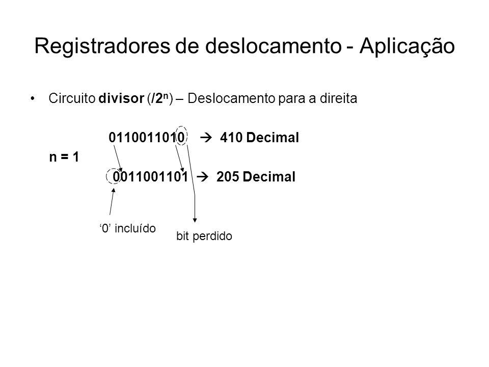 Registradores de deslocamento - Aplicação Circuito divisor (/2 n ) – Deslocamento para a direita 0110011010 410 Decimal n = 1 0011001101 205 Decimal 0