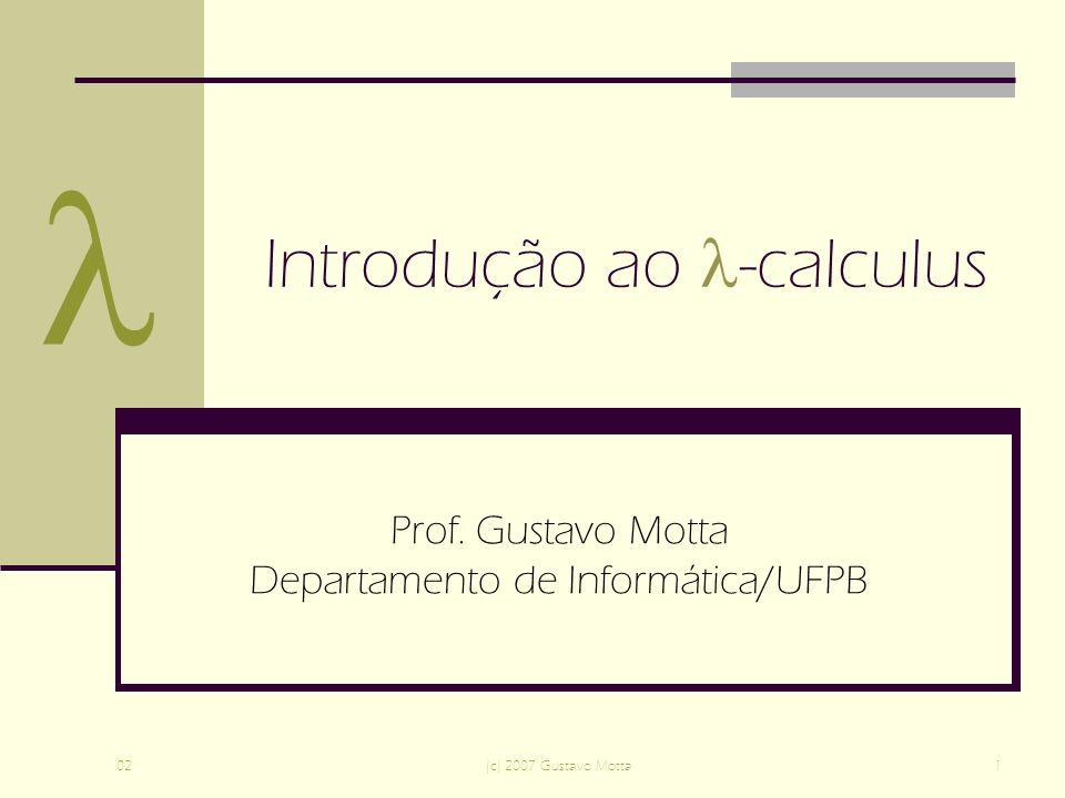 02(c) 2007 Gustavo Motta1 Introdução ao -calculus Prof.