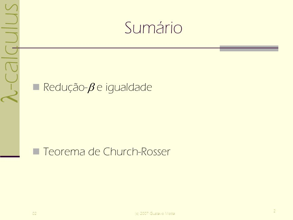 -calculus 02(c) 2007 Gustavo Motta 2 Sumário Redução- e igualdade Teorema de Church-Rosser