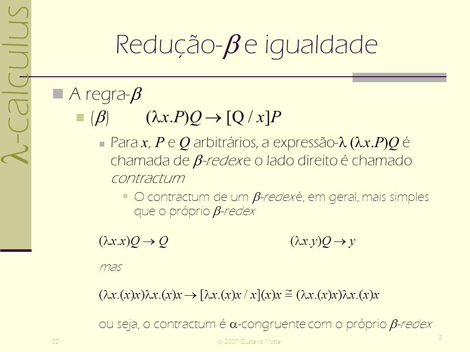 -calculus 02(c) 2007 Gustavo Motta 14 Teorema de Church-Rosser Versão II Teorema – Se M = N, então existe algum Z tal que M Z e N Z