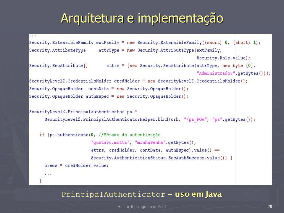 Recife, 6 de agosto de 200426 Arquitetura e implementação - uso em Java PrincipalAuthenticator - uso em Java