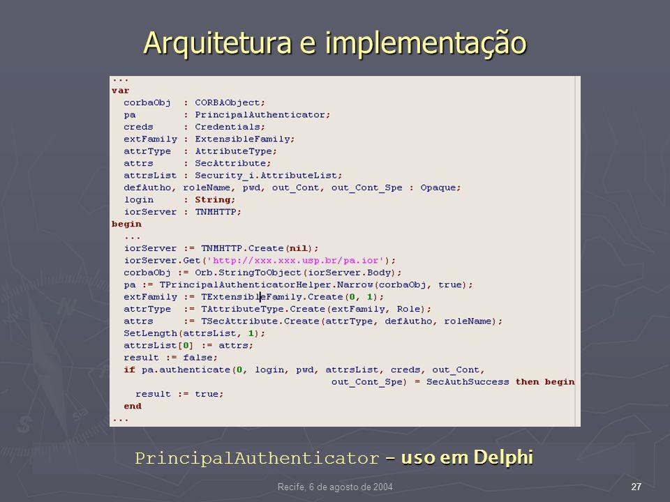 Recife, 6 de agosto de 200427 Arquitetura e implementação – uso em Delphi PrincipalAuthenticator – uso em Delphi