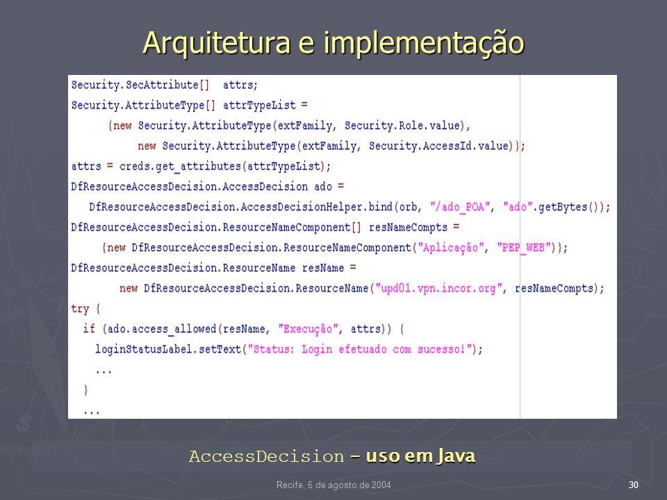 Recife, 6 de agosto de 200430 Arquitetura e implementação – uso em Java AccessDecision – uso em Java
