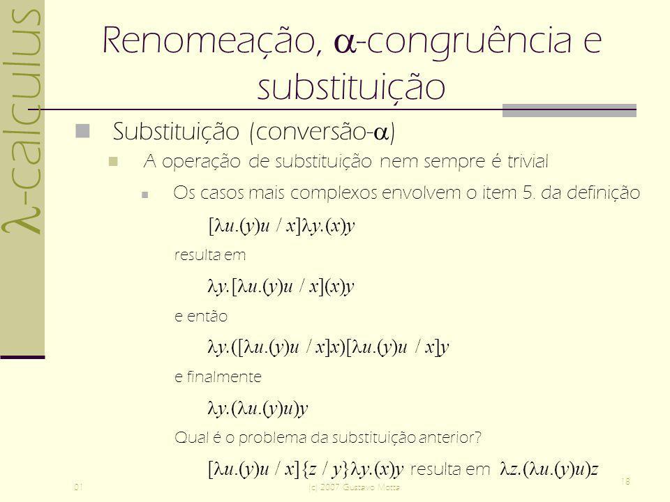-calculus 01(c) 2007 Gustavo Motta 18 Renomeação, -congruência e substituição Substituição (conversão- ) A operação de substituição nem sempre é trivial Os casos mais complexos envolvem o item 5.
