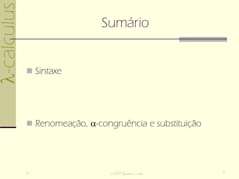 -calculus 01(c) 2007 Gustavo Motta 2 Sumário Sintaxe Renomeação, -congruência e substituição