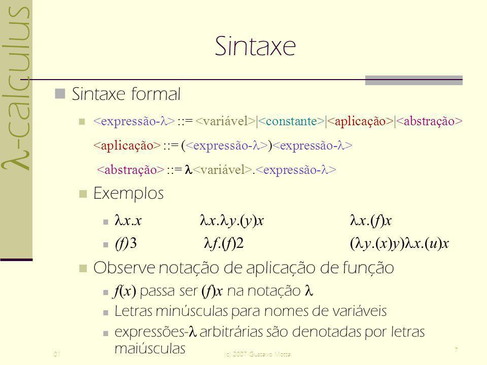 -calculus 01(c) 2007 Gustavo Motta 7 Sintaxe Sintaxe formal ::= | | | ::= ( ) ::=.