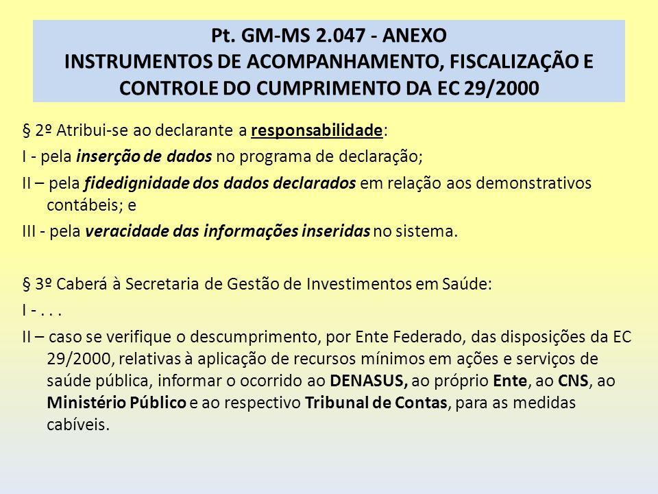 Pt. GM-MS 2.047 - ANEXO INSTRUMENTOS DE ACOMPANHAMENTO, FISCALIZAÇÃO E CONTROLE DO CUMPRIMENTO DA EC 29/2000 § 2º Atribui-se ao declarante a responsab