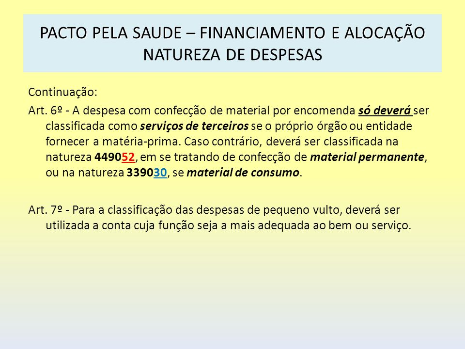 PACTO PELA SAUDE – FINANCIAMENTO E ALOCAÇÃO PACTO PELA SAUDE – FINANCIAMENTO E ALOCAÇÃO NATUREZA DE DESPESAS Continuação: Art. 6º - A despesa com conf