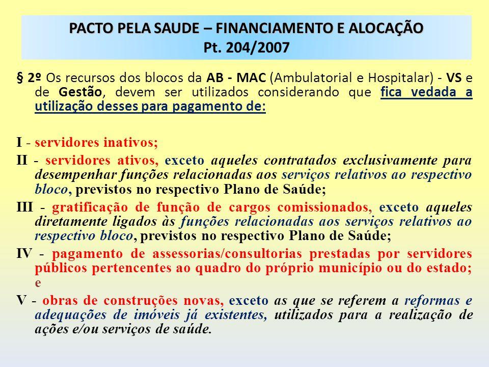 § 2º Os recursos dos blocos da AB - MAC (Ambulatorial e Hospitalar) - VS e de Gestão, devem ser utilizados considerando que fica vedada a utilização d