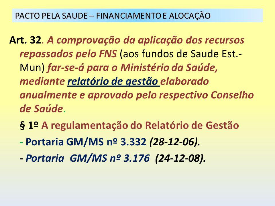 Art. 32. A comprovação da aplicação dos recursos repassados pelo FNS (aos fundos de Saude Est.- Mun) far-se-á para o Ministério da Saúde, mediante rel