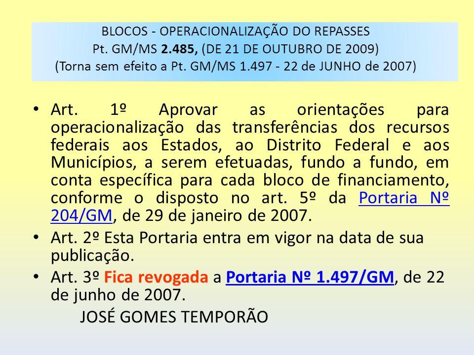 BLOCOS - OPERACIONALIZAÇÃO DO REPASSES Pt. GM/MS 2.485, (DE 21 DE OUTUBRO DE 2009) (Torna sem efeito a Pt. GM/MS 1.497 - 22 de JUNHO de 2007) Art. 1º