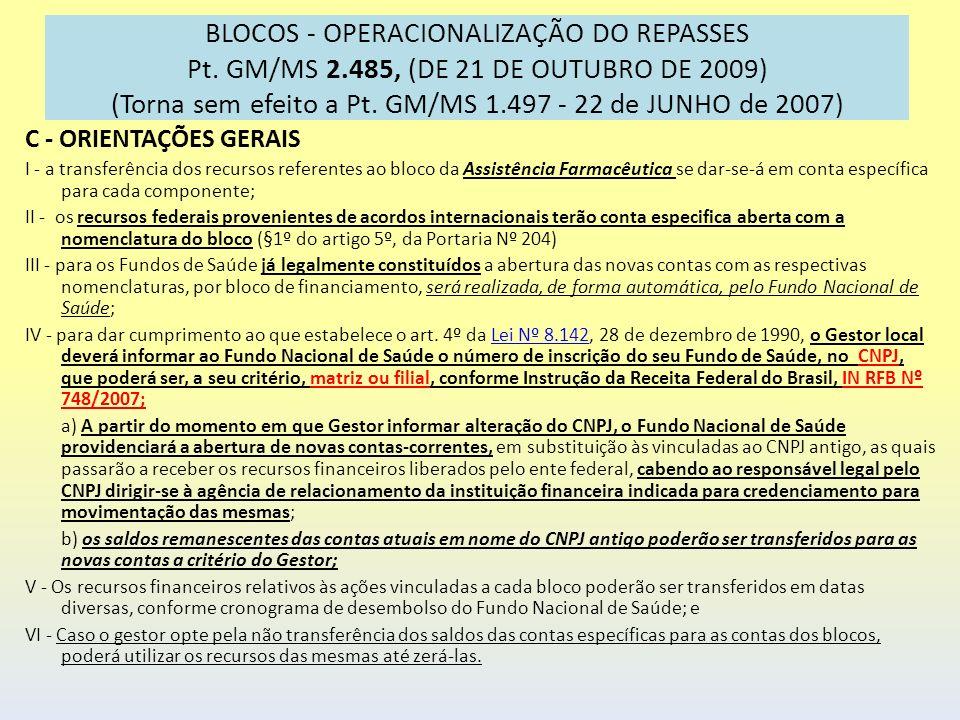 BLOCOS - OPERACIONALIZAÇÃO DO REPASSES Pt. GM/MS 2.485, (DE 21 DE OUTUBRO DE 2009) (Torna sem efeito a Pt. GM/MS 1.497 - 22 de JUNHO de 2007) C - ORIE