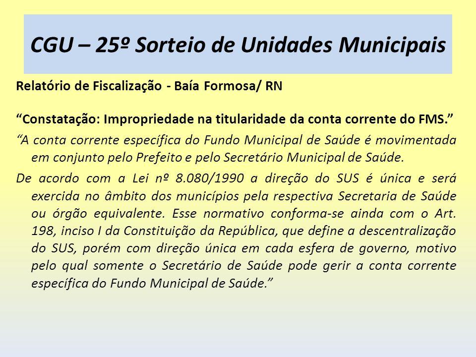 CGU – 25º Sorteio de Unidades Municipais Relatório de Fiscalização - Baía Formosa/ RN Constatação: Impropriedade na titularidade da conta corrente do