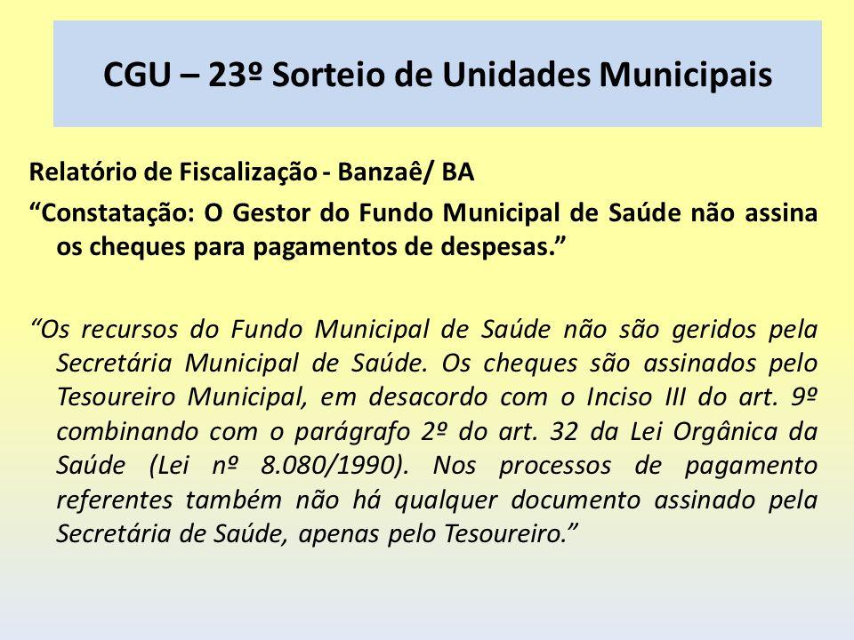 CGU – 23º Sorteio de Unidades Municipais Relatório de Fiscalização - Banzaê/ BA Constatação: O Gestor do Fundo Municipal de Saúde não assina os cheque