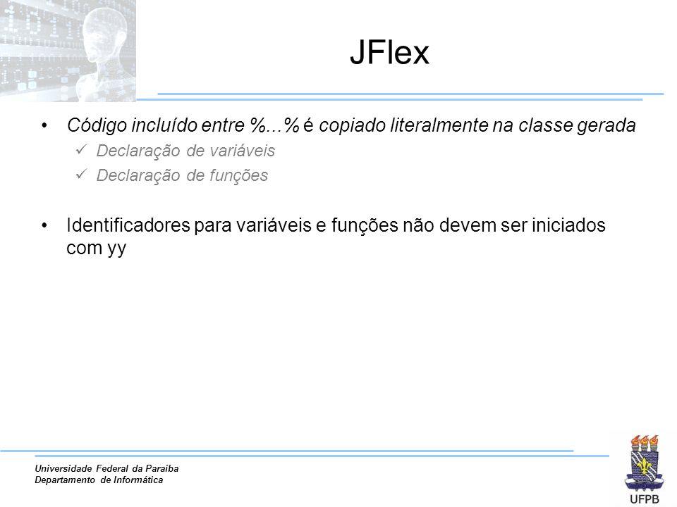 Universidade Federal da Paraíba Departamento de Informática JFlex Código incluído entre %...% é copiado literalmente na classe gerada Declaração de va