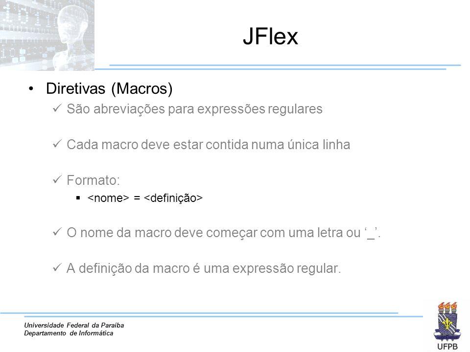 Universidade Federal da Paraíba Departamento de Informática JFlex Diretivas (Macros) São abreviações para expressões regulares Cada macro deve estar c