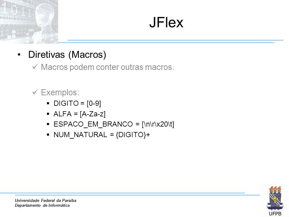 Universidade Federal da Paraíba Departamento de Informática JFlex Diretivas (Macros) Macros podem conter outras macros. Exemplos: DIGITO = [0-9] ALFA
