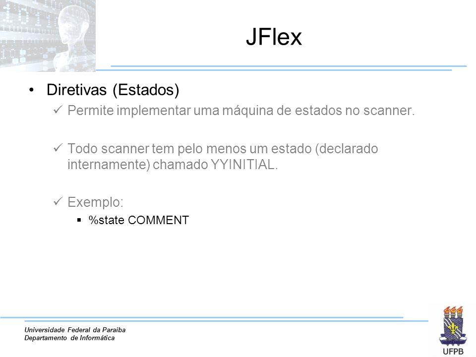 Universidade Federal da Paraíba Departamento de Informática JFlex Diretivas (Estados) Permite implementar uma máquina de estados no scanner. Todo scan