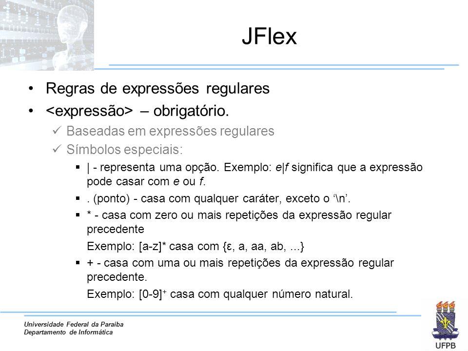 Universidade Federal da Paraíba Departamento de Informática JFlex Regras de expressões regulares – obrigatório. Baseadas em expressões regulares Símbo