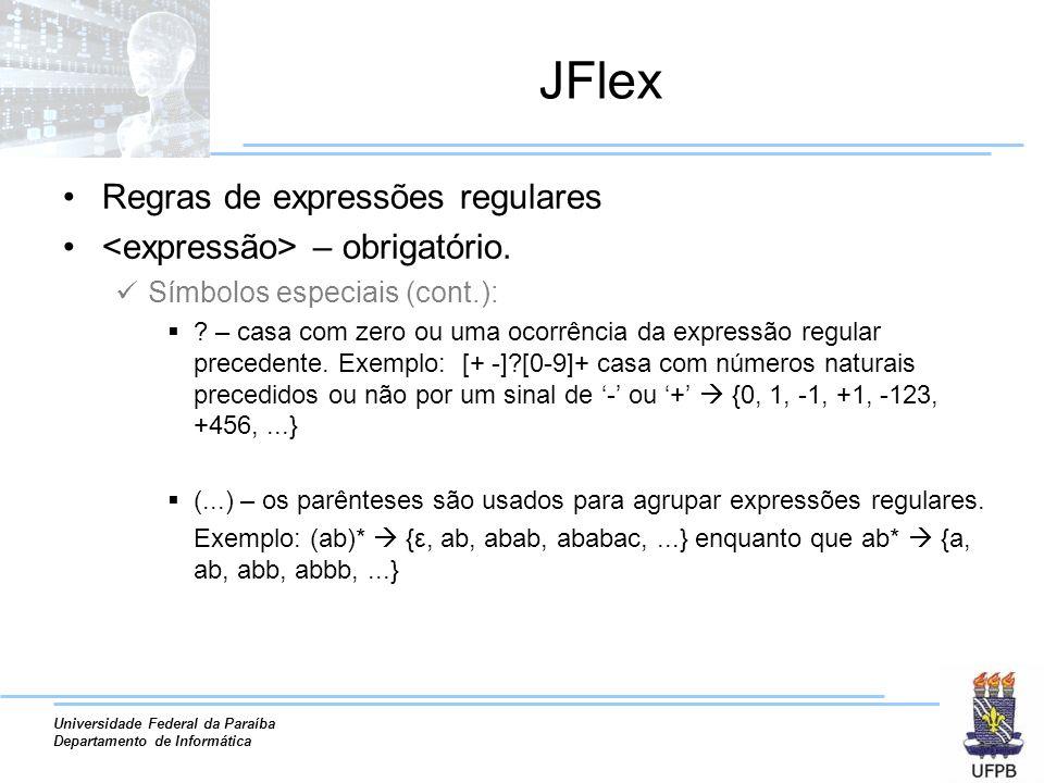 Universidade Federal da Paraíba Departamento de Informática JFlex Regras de expressões regulares – obrigatório. Símbolos especiais (cont.): ? – casa c