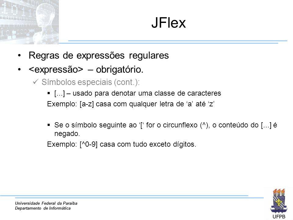 Universidade Federal da Paraíba Departamento de Informática JFlex Regras de expressões regulares – obrigatório. Símbolos especiais (cont.): [...] – us