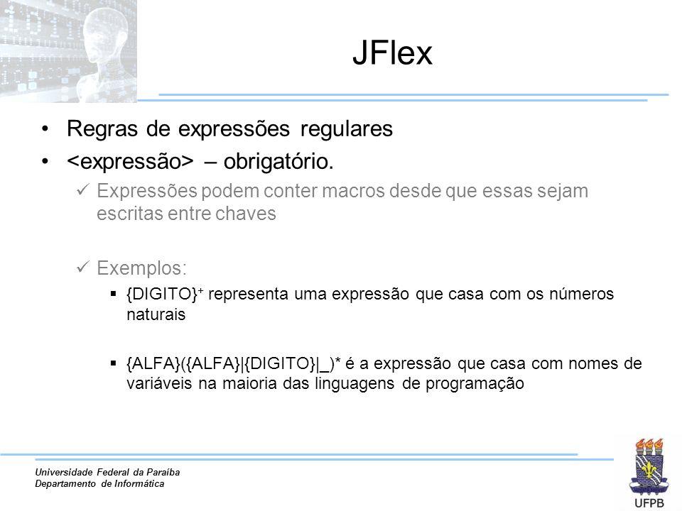 Universidade Federal da Paraíba Departamento de Informática JFlex Regras de expressões regulares – obrigatório. Expressões podem conter macros desde q