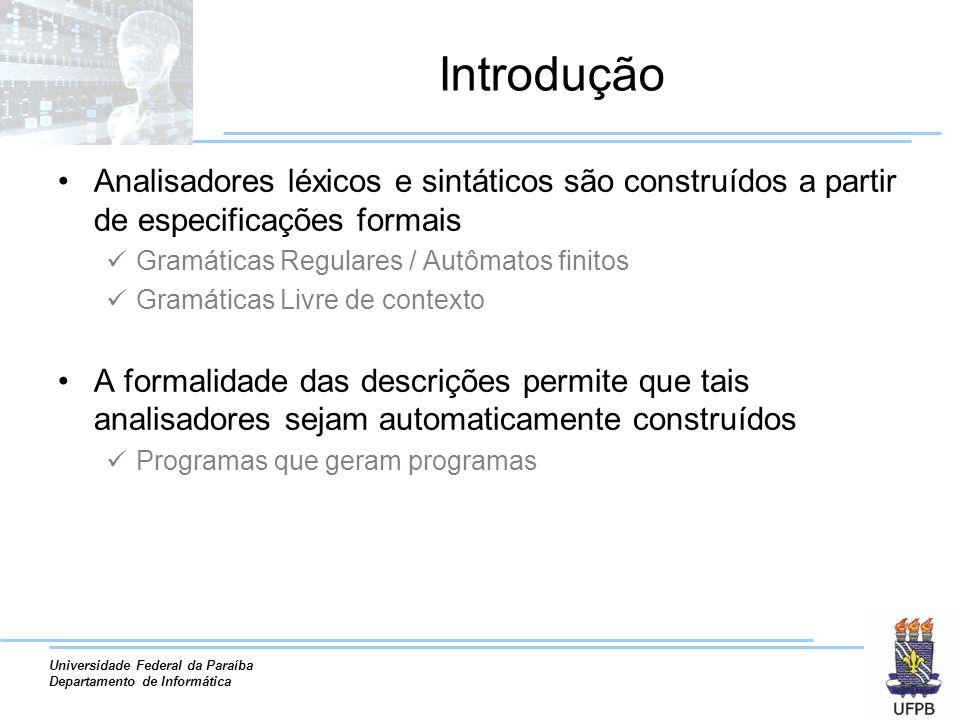 Universidade Federal da Paraíba Departamento de Informática Introdução Analisadores léxicos e sintáticos são construídos a partir de especificações fo