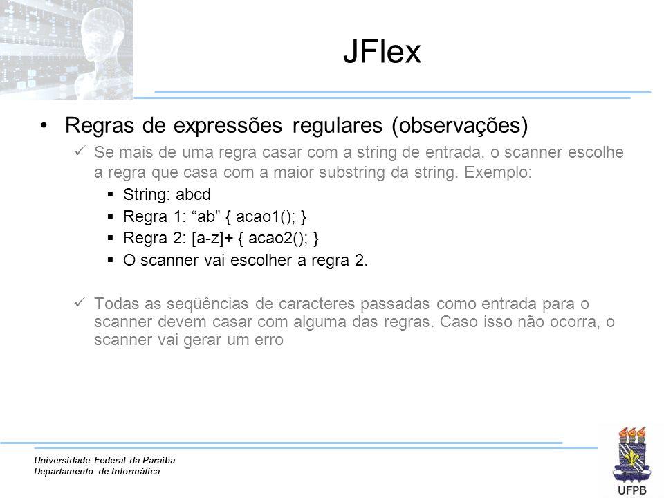 Universidade Federal da Paraíba Departamento de Informática JFlex Regras de expressões regulares (observações) Se mais de uma regra casar com a string