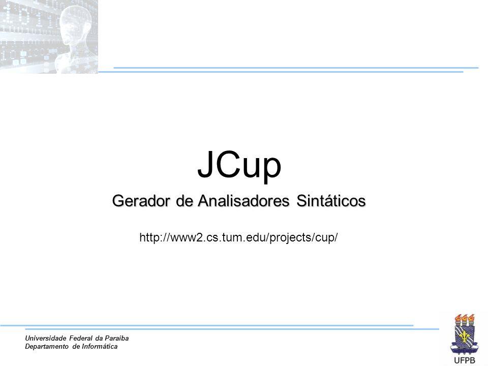 Universidade Federal da Paraíba Departamento de Informática Gerador de Analisadores Sintáticos http://www2.cs.tum.edu/projects/cup/ JCup