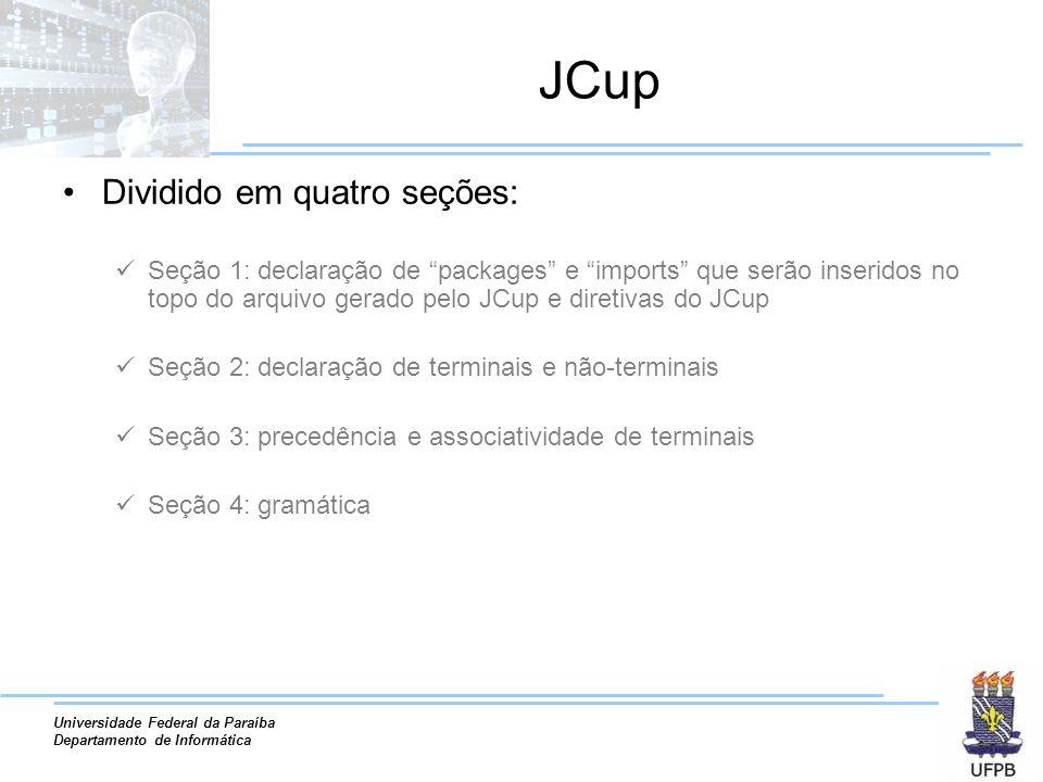Universidade Federal da Paraíba Departamento de Informática JCup Dividido em quatro seções: Seção 1: declaração de packages e imports que serão inseri