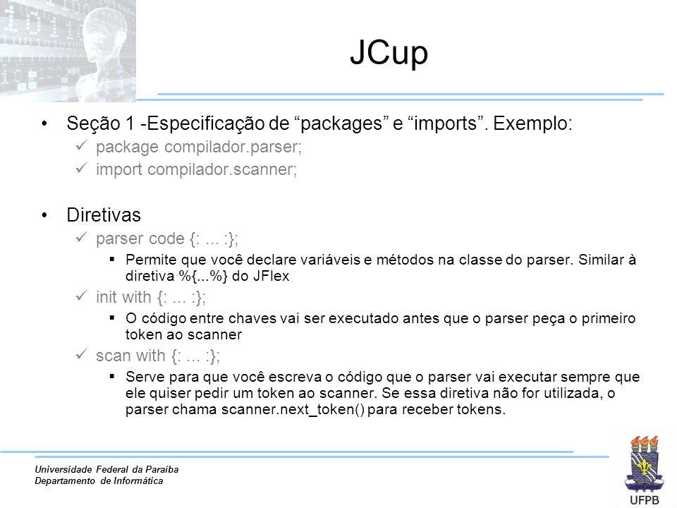 Universidade Federal da Paraíba Departamento de Informática JCup Seção 1 -Especificação de packages e imports. Exemplo: package compilador.parser; imp