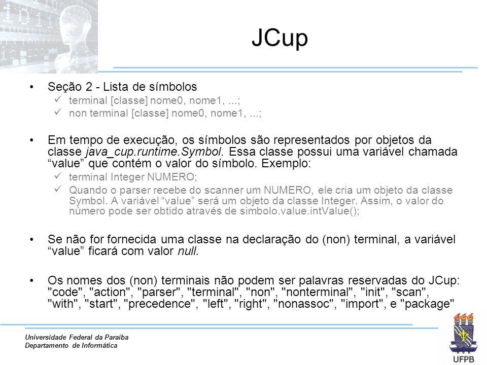 Universidade Federal da Paraíba Departamento de Informática JCup Seção 2 - Lista de símbolos terminal [classe] nome0, nome1,...; non terminal [classe]