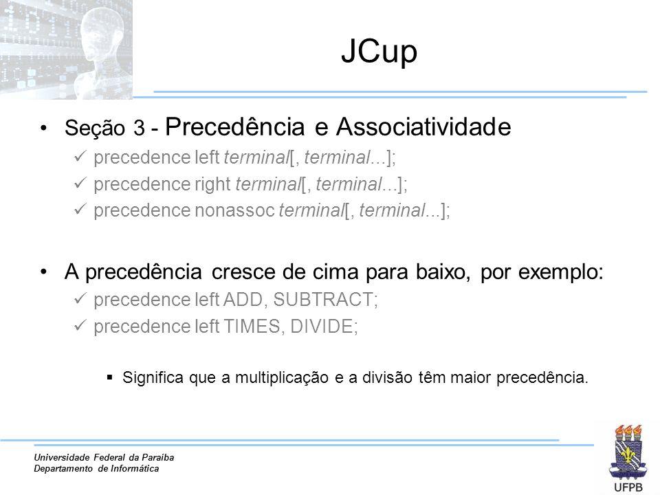 Universidade Federal da Paraíba Departamento de Informática JCup Seção 3 - Precedência e Associatividade precedence left terminal[, terminal...]; prec