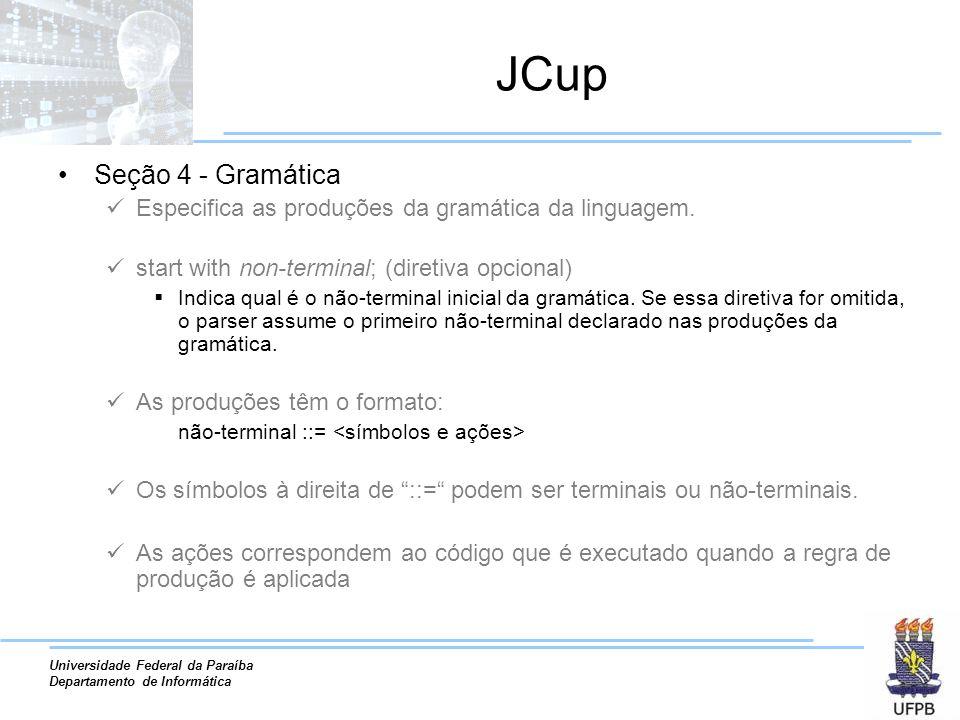 Universidade Federal da Paraíba Departamento de Informática JCup Seção 4 - Gramática Especifica as produções da gramática da linguagem. start with non