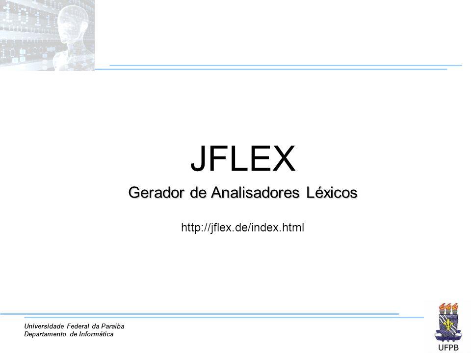 Universidade Federal da Paraíba Departamento de Informática Gerador de Analisadores Léxicos http://jflex.de/index.html JFLEX