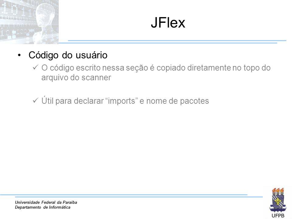 Universidade Federal da Paraíba Departamento de Informática JFlex Código do usuário O código escrito nessa seção é copiado diretamente no topo do arqu