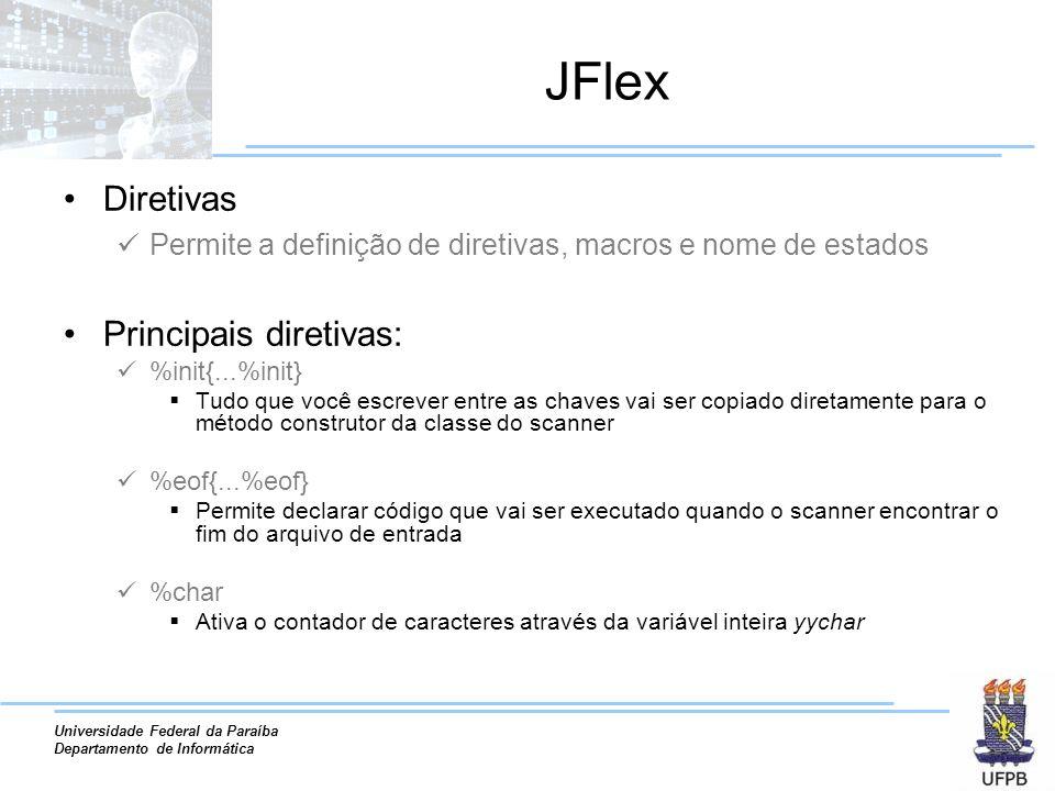 Universidade Federal da Paraíba Departamento de Informática JFlex Diretivas Permite a definição de diretivas, macros e nome de estados Principais dire