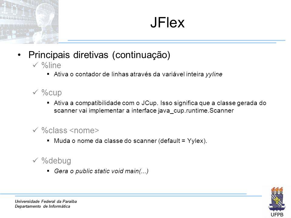 Universidade Federal da Paraíba Departamento de Informática JFlex Principais diretivas (continuação) %line Ativa o contador de linhas através da variá
