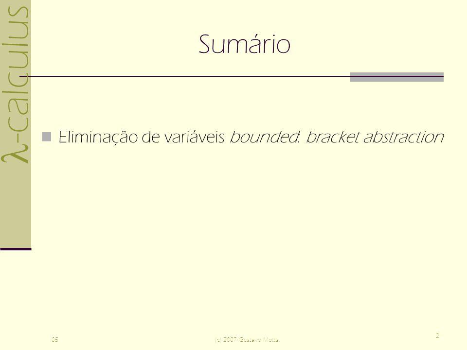 -calculus 05(c) 2007 Gustavo Motta 2 Sumário Eliminação de variáveis bounded: bracket abstraction