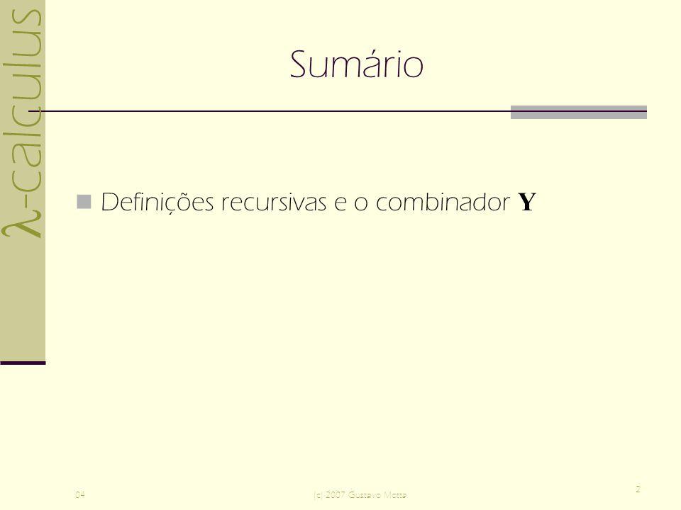 -calculus 04(c) 2007 Gustavo Motta 2 Sumário Definições recursivas e o combinador Y