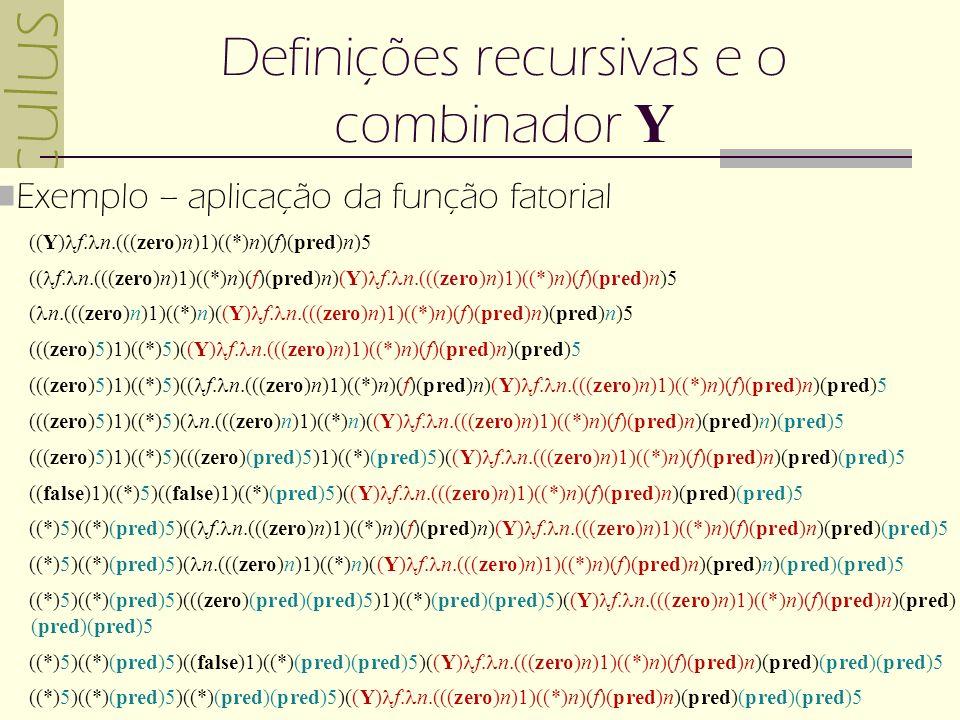 -calculus 04(c) 2007 Gustavo Motta 9 Definições recursivas e o combinador Y Exemplo – aplicação da função fatorial ((Y) f.