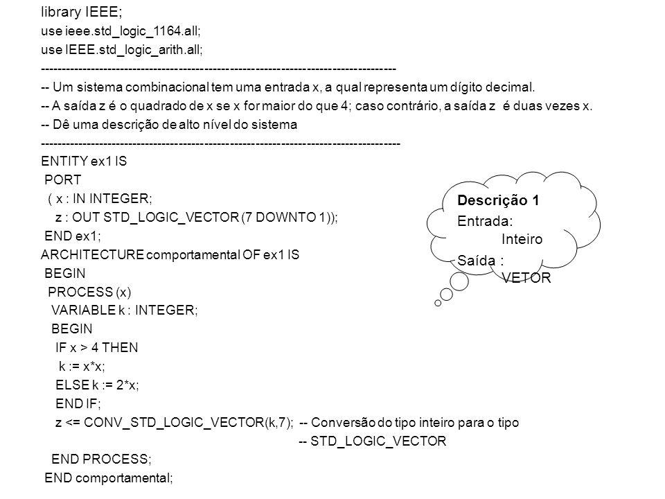 library IEEE; use ieee.std_logic_1164.all; use IEEE.std_logic_arith.all; ------------------------------------------------------------------------------------ -- Um sistema combinacional tem uma entrada x, a qual representa um dígito decimal.