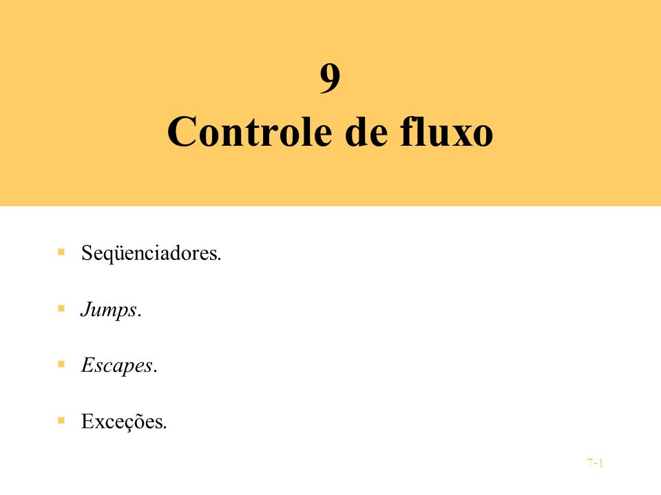 7-1 9 Controle de fluxo Seqüenciadores. Jumps. Escapes. Exceções.