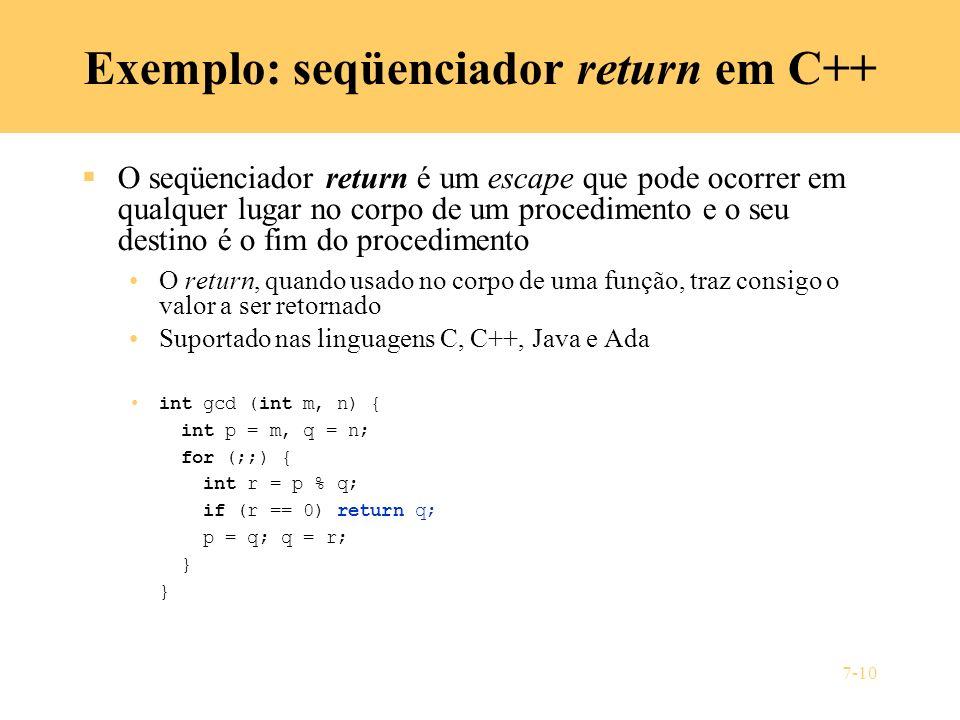 7-10 Exemplo: seqüenciador return em C++ O seqüenciador return é um escape que pode ocorrer em qualquer lugar no corpo de um procedimento e o seu dest