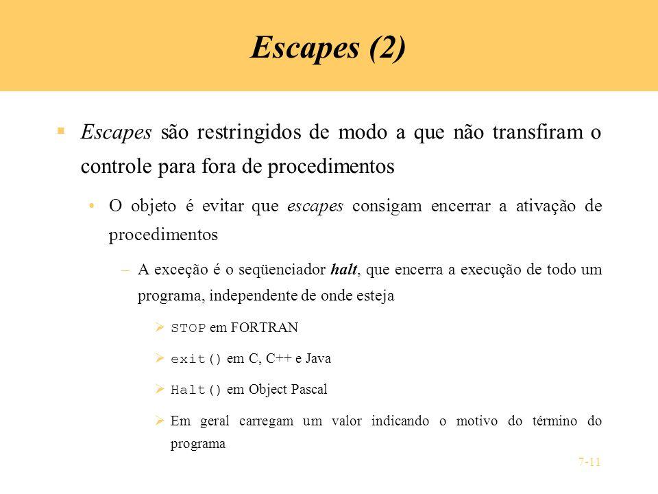 7-11 Escapes (2) Escapes são restringidos de modo a que não transfiram o controle para fora de procedimentos O objeto é evitar que escapes consigam en