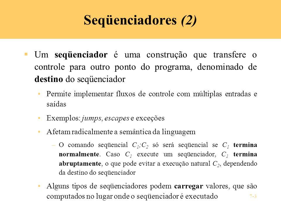 7-3 Seqüenciadores (2) Um seqüenciador é uma construção que transfere o controle para outro ponto do programa, denominado de destino do seqüenciador P