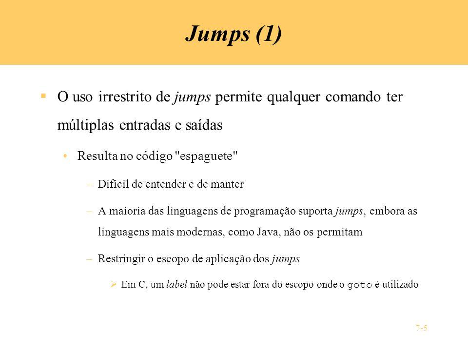 7-5 Jumps (1) O uso irrestrito de jumps permite qualquer comando ter múltiplas entradas e saídas Resulta no código