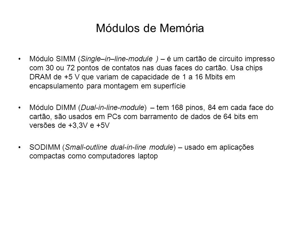Módulos de Memória Módulo SIMM (Single–in–line-module ) – é um cartão de circuito impresso com 30 ou 72 pontos de contatos nas duas faces do cartão. U