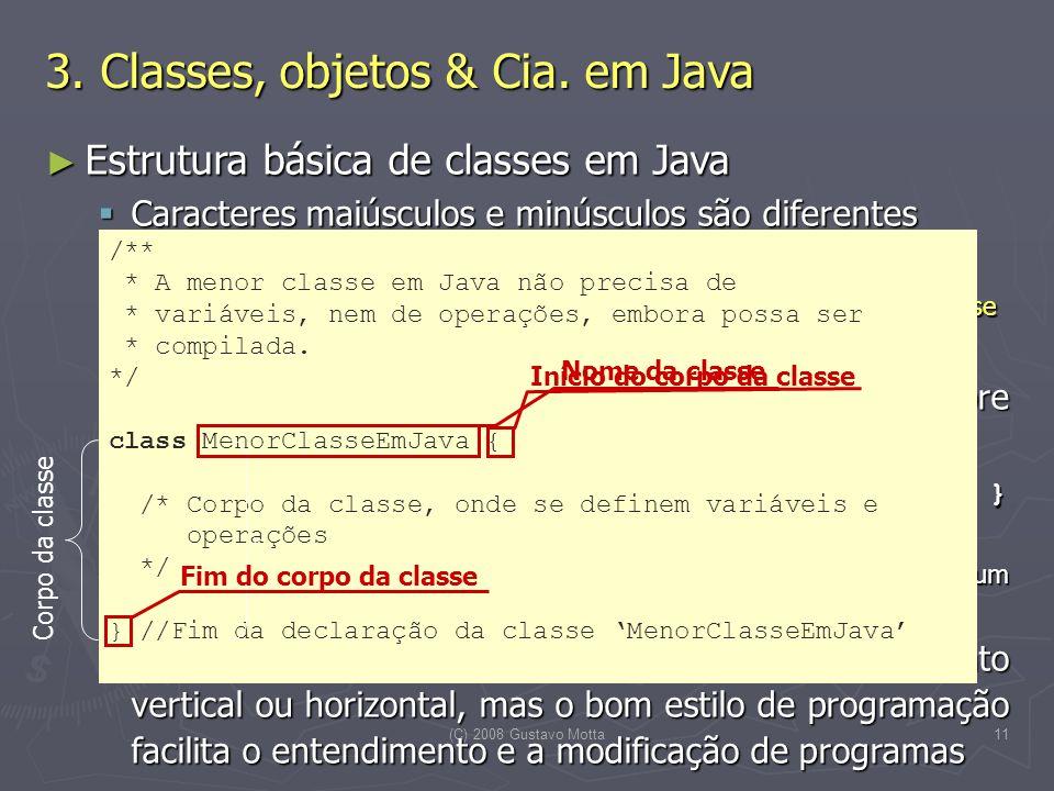 (C) 2008 Gustavo Motta11 Estrutura básica de classes em Java Estrutura básica de classes em Java Caracteres maiúsculos e minúsculos são diferentes Car